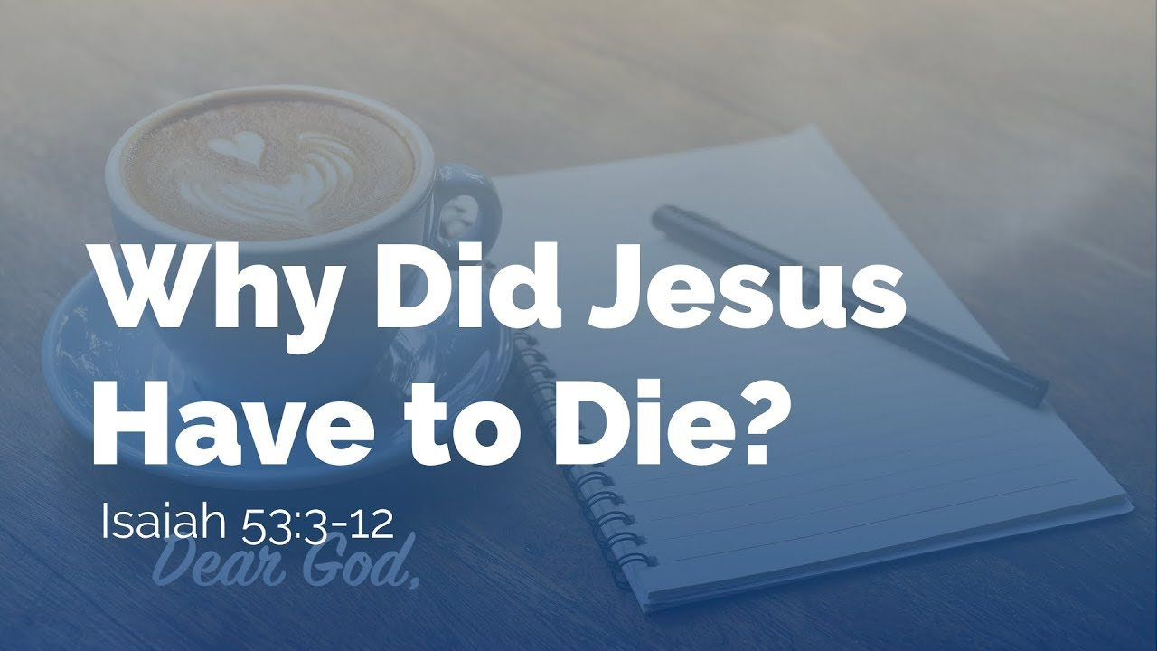 Dear God – Why Did Jesus Have to Die?