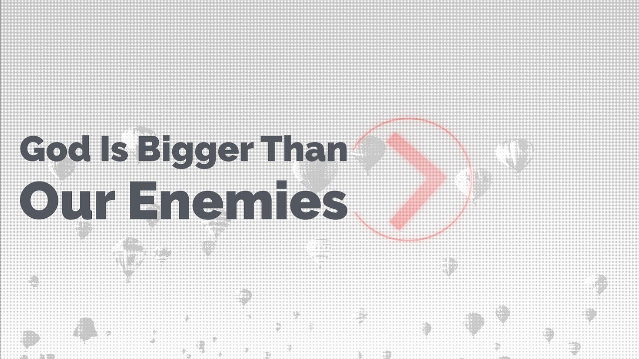 God Is Bigger Than Your Enemies