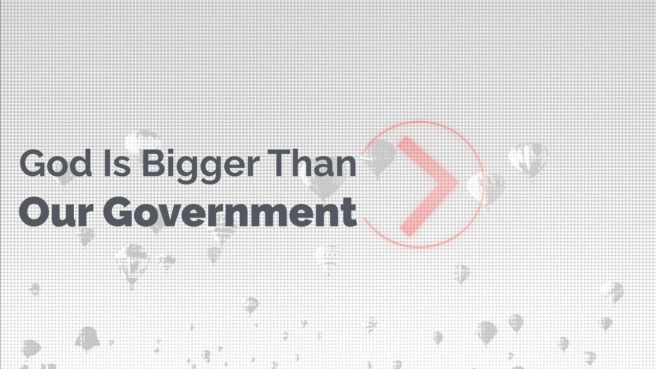 God Is Bigger Than Our Government