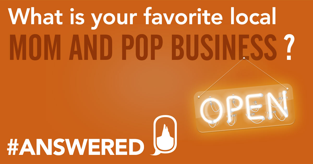 #ANSWERED Favorite Local Mom and Pop Businesses