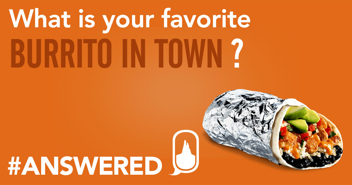 #ANSWERED Favorite Burrito in Town