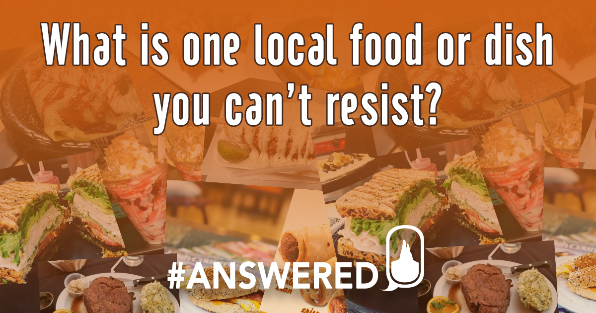 #ANSWERED What Is One Local Food Or Dish You Can't Resist?