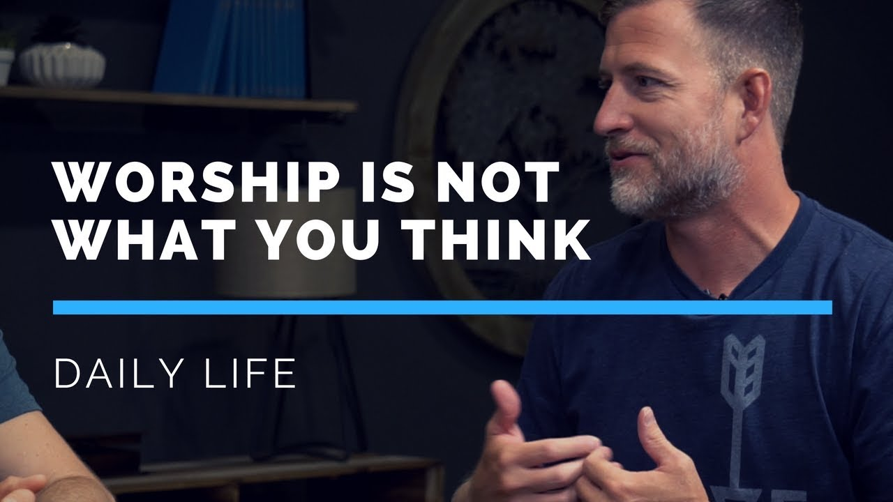 Worship Is Not What You Think
