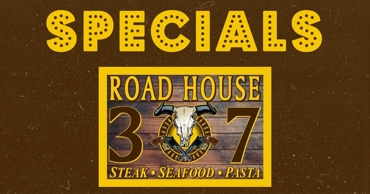 Check out the Roadhouse 307 Specials Now – Jan 18th