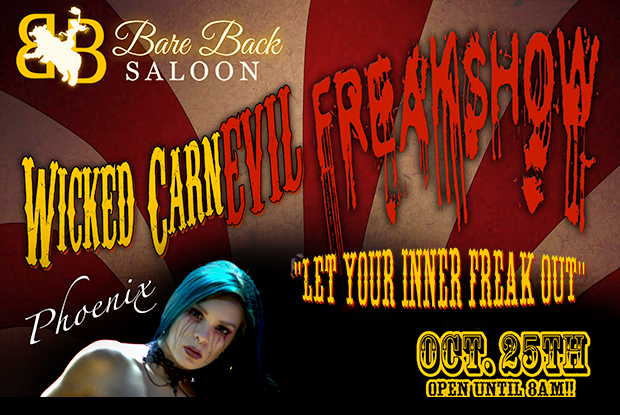 Let your inner freak out; join Bareback Saloon for the Wicked CarnEVIL Freakshow on Oct. 25! Adult Only.