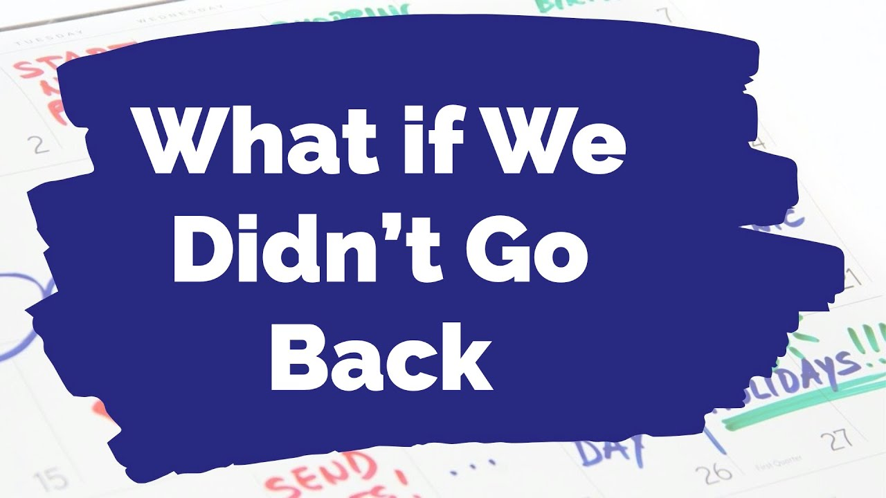 What If We Didn't Go Back