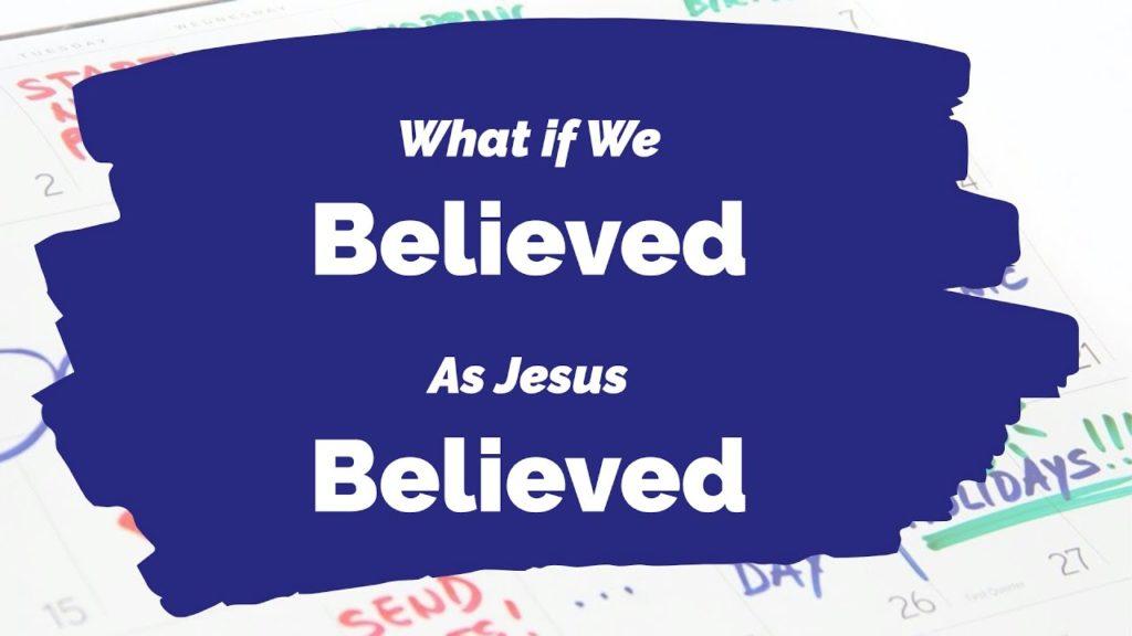 What If We Believed As Jesus Believed