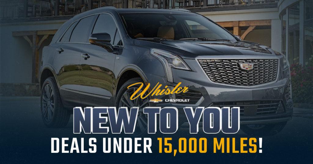Save BIG on Vehicles Under 15,000 Miles at Whisler