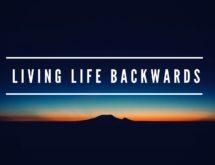 Living Life Backwards