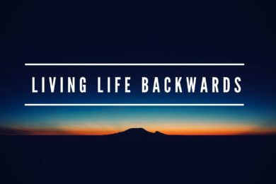 Living Life Backwards